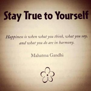 Stay true to yourself happiness is when you think what you say and what you do are in harmony