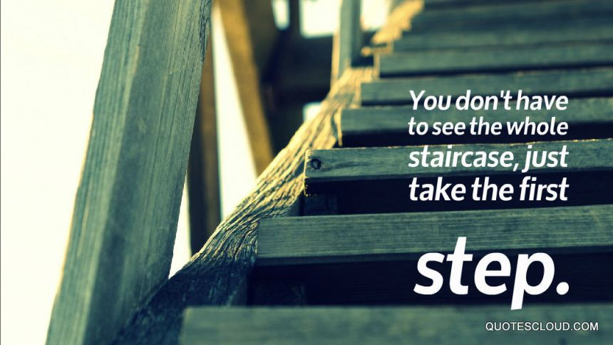 Take-the-first-step-in-faith.-You-dont-have-to-see-the-whole-staircase-just-take-the-first-step